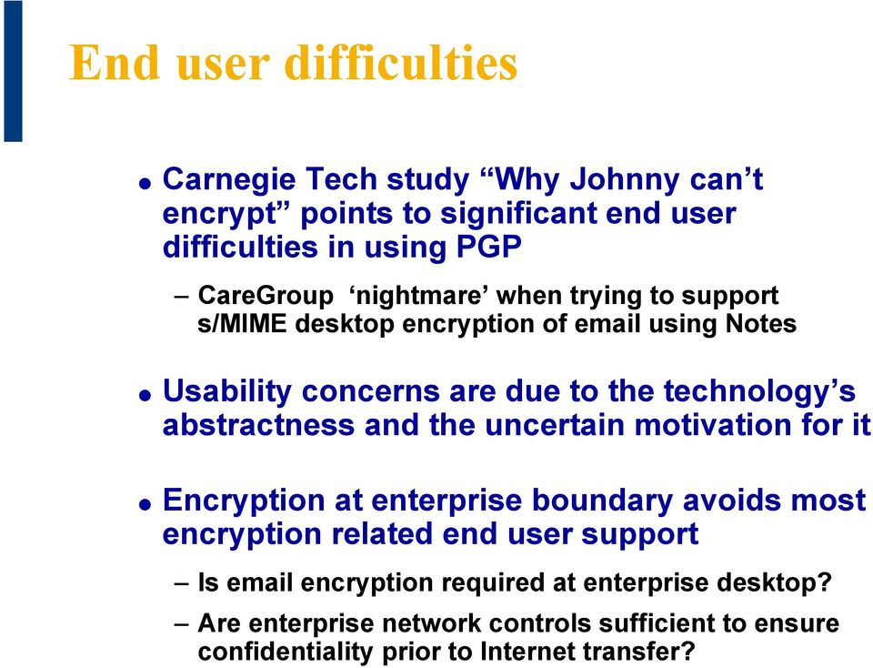 abstractness and the uncertain motivation for it Encryption at enterprise boundary avoids most encryption related end user support Is