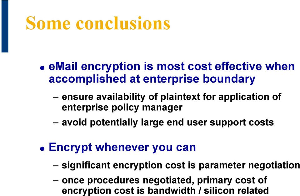 large end user support costs Encrypt whenever you can significant encryption cost is parameter