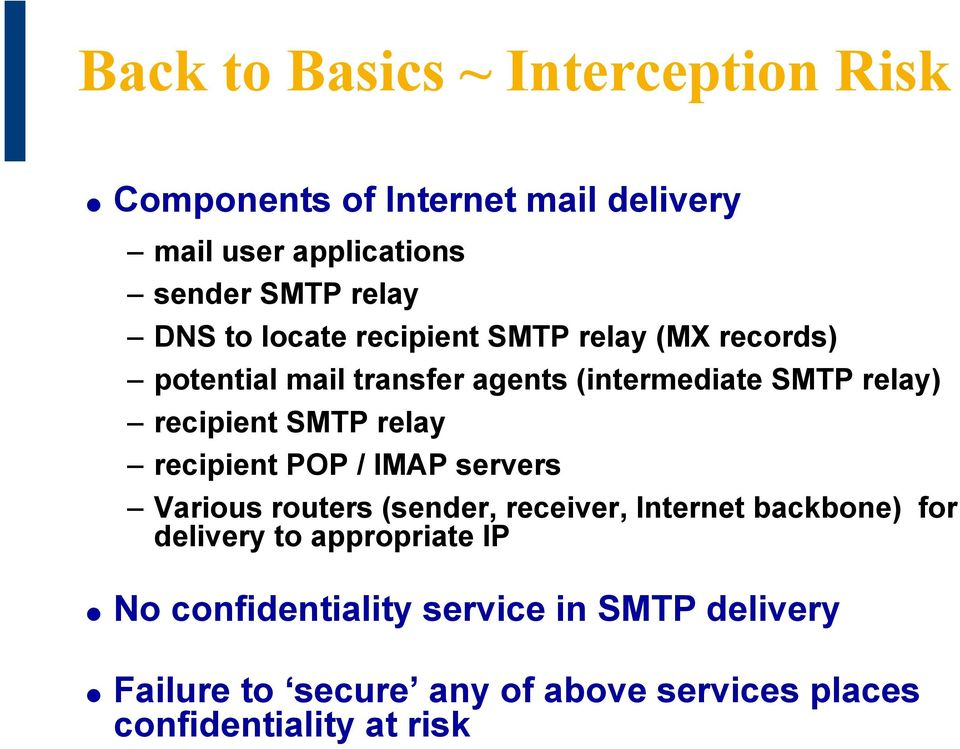 relay recipient POP / IMAP servers Various routers (sender, receiver, Internet backbone) for delivery to appropriate