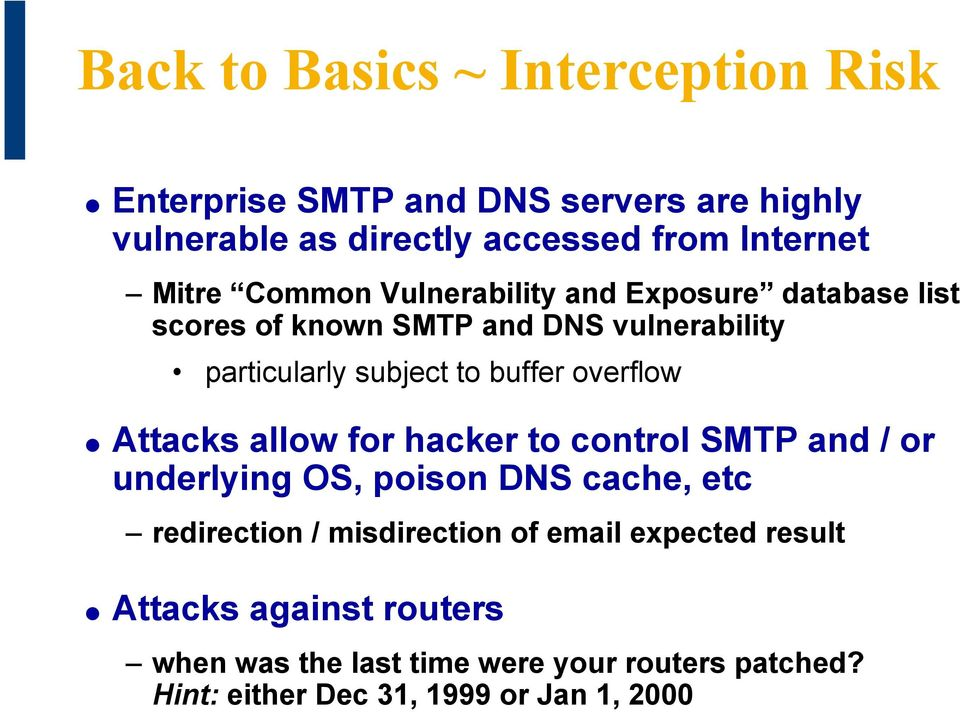 overflow Attacks allow for hacker to control SMTP and / or underlying OS, poison DNS cache, etc redirection / misdirection of