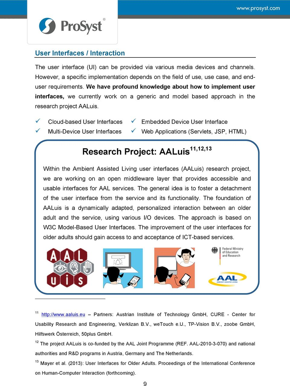 We have profound knowledge about how to implement user interfaces, we currently work on a generic and model based approach in the research project AALuis.