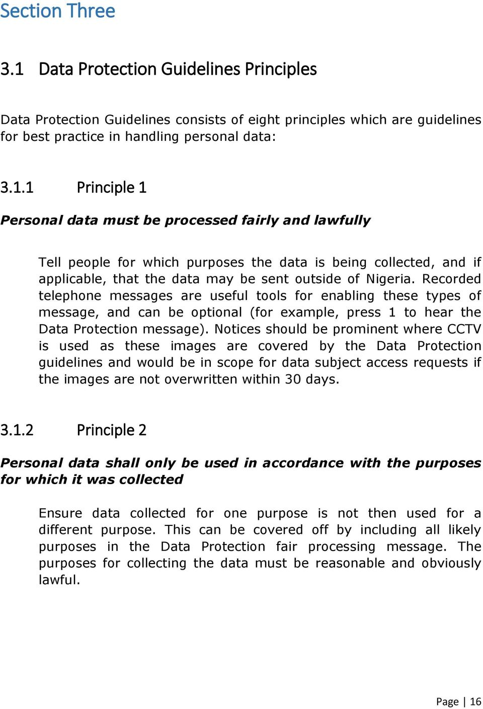 1 Principle 1 Personal data must be processed fairly and lawfully Tell people for which purposes the data is being collected, and if applicable, that the data may be sent outside of Nigeria.