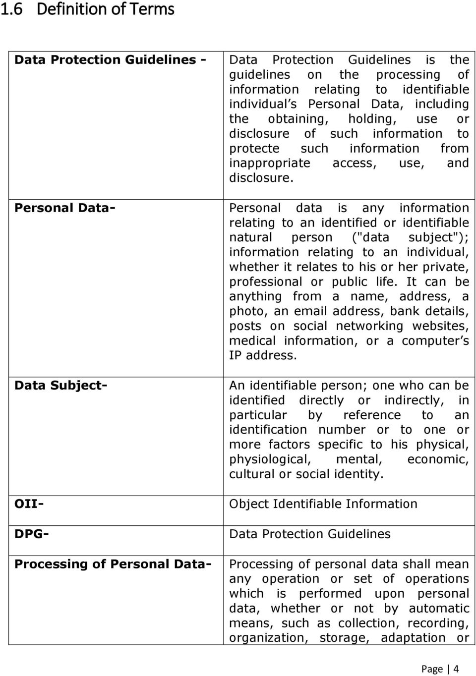 "Personal Data- Personal data is any information relating to an identified or identifiable natural person (""data subject""); information relating to an individual, whether it relates to his or her"