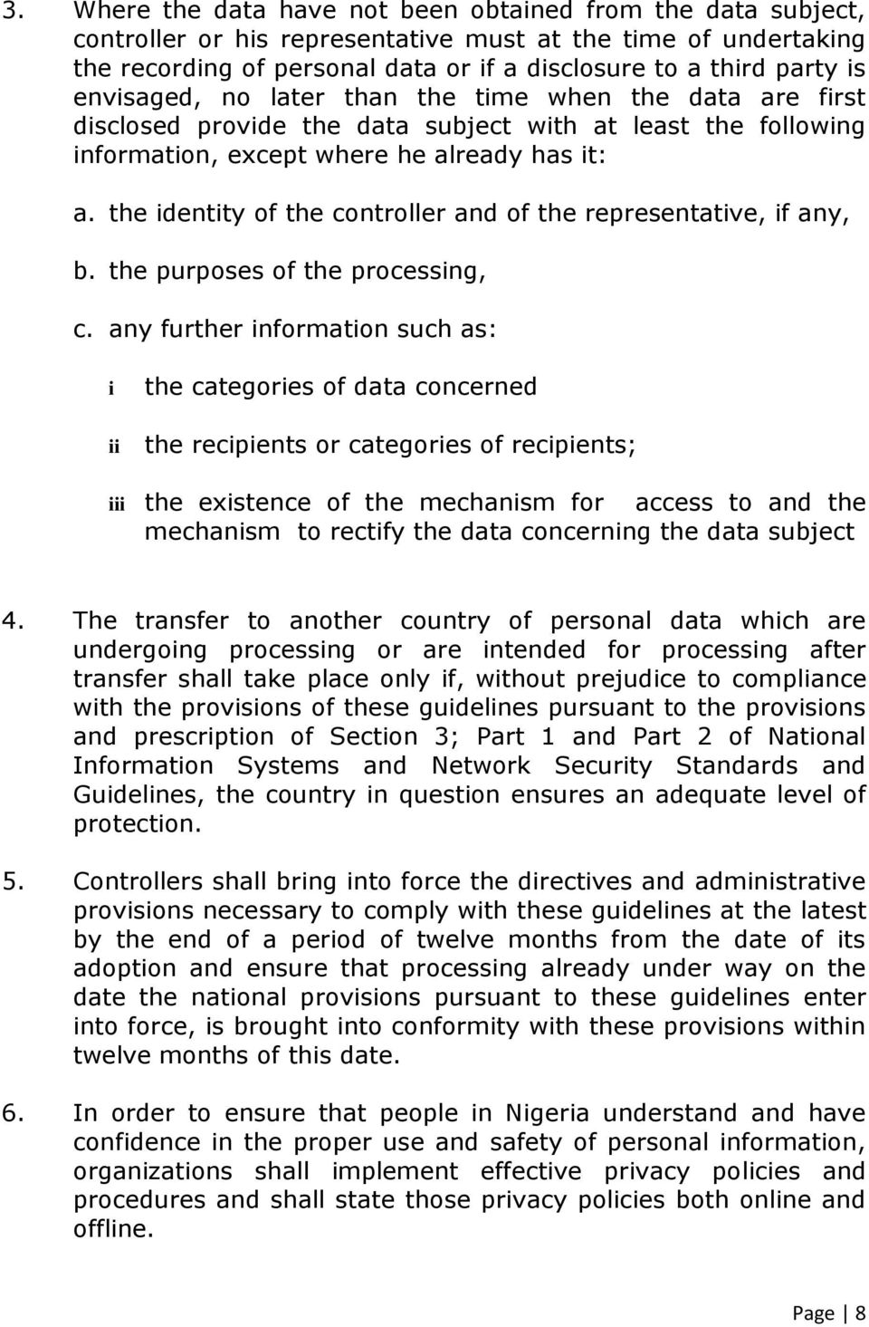 the identity of the controller and of the representative, if any, b. the purposes of the processing, c.