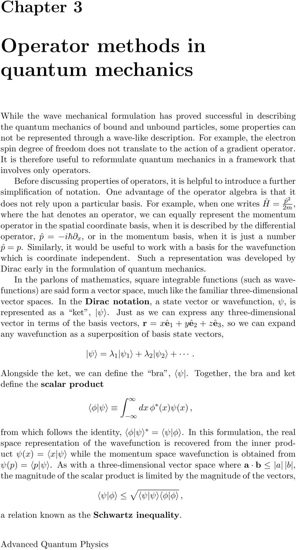 It is therefore useful to reformulate quantum mechanics in a framework that involves only operators.