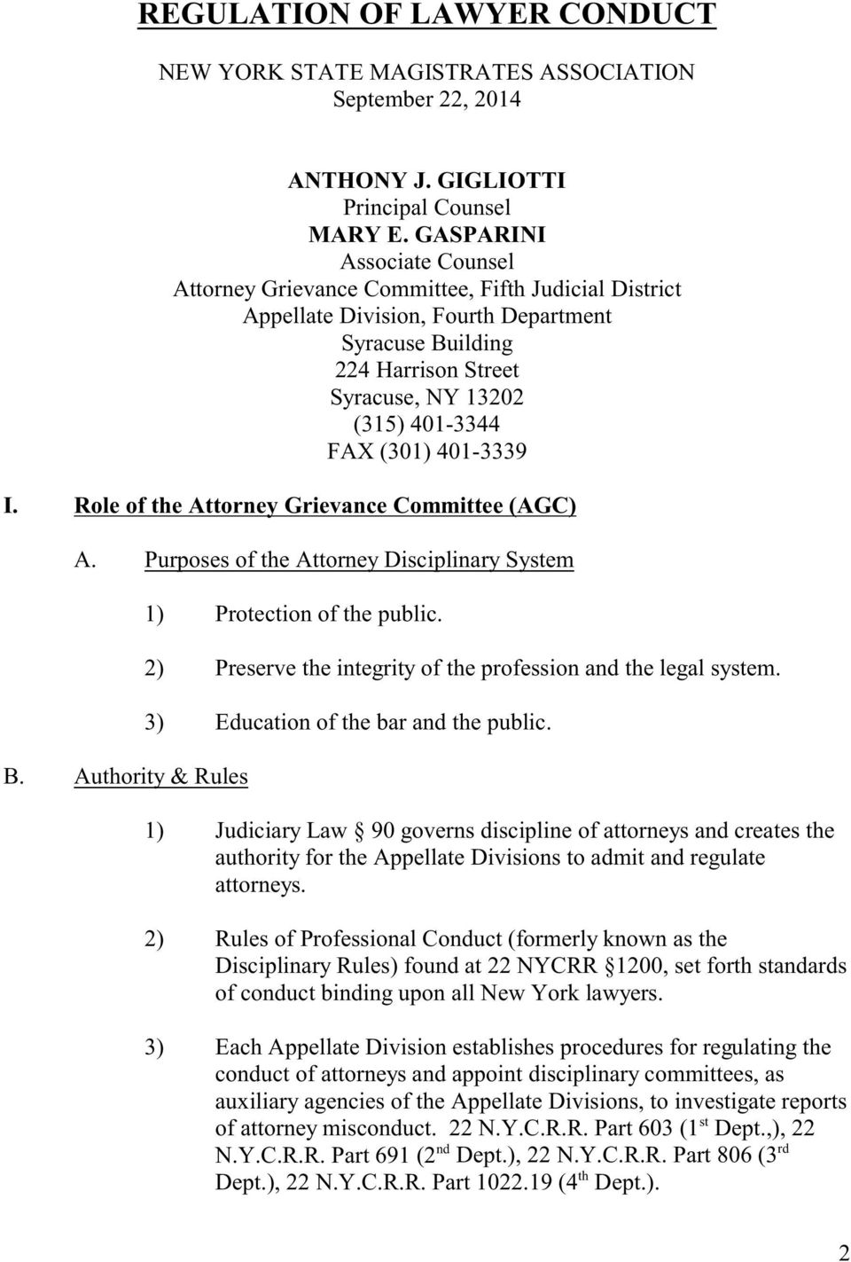 (301) 401-3339 I. Role of the Attorney Grievance Committee (AGC) A. Purposes of the Attorney Disciplinary System B. Authority & Rules 1) Protection of the public.