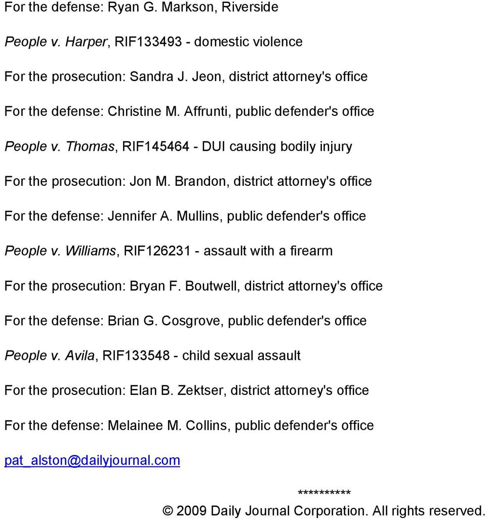 Mullins, public defender's office People v. Williams, RIF126231 - assault with a firearm For the prosecution: Bryan F. Boutwell, district attorney's office For the defense: Brian G.
