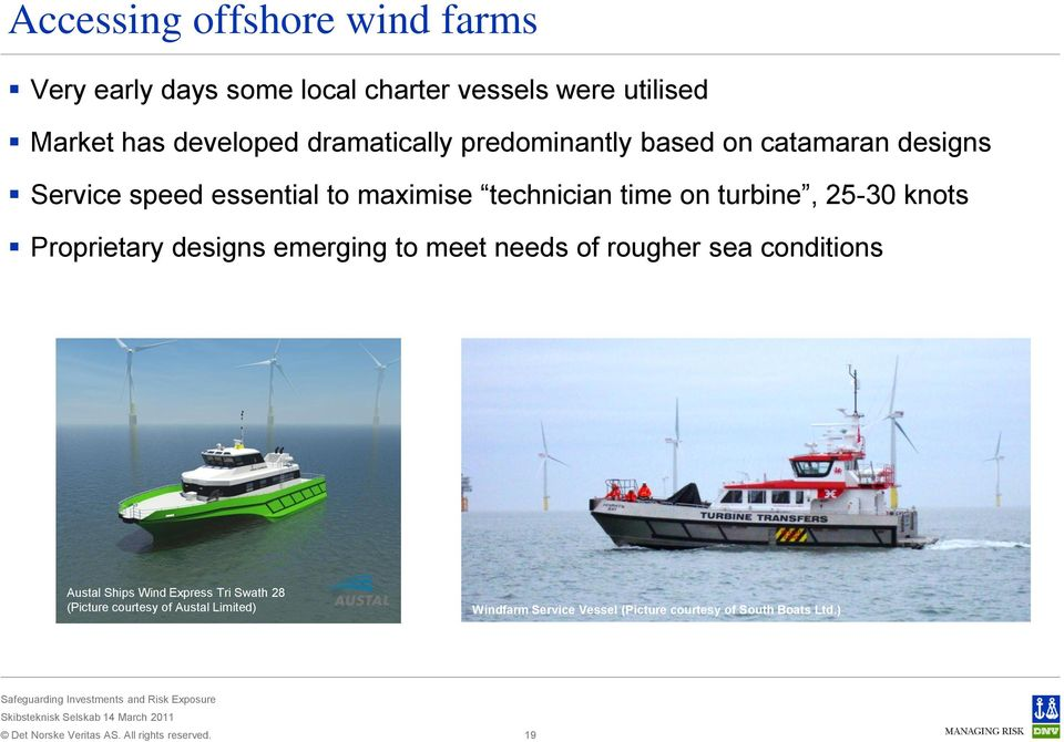 turbine, 25-30 knots Proprietary designs emerging to meet needs of rougher sea conditions Austal Ships Wind