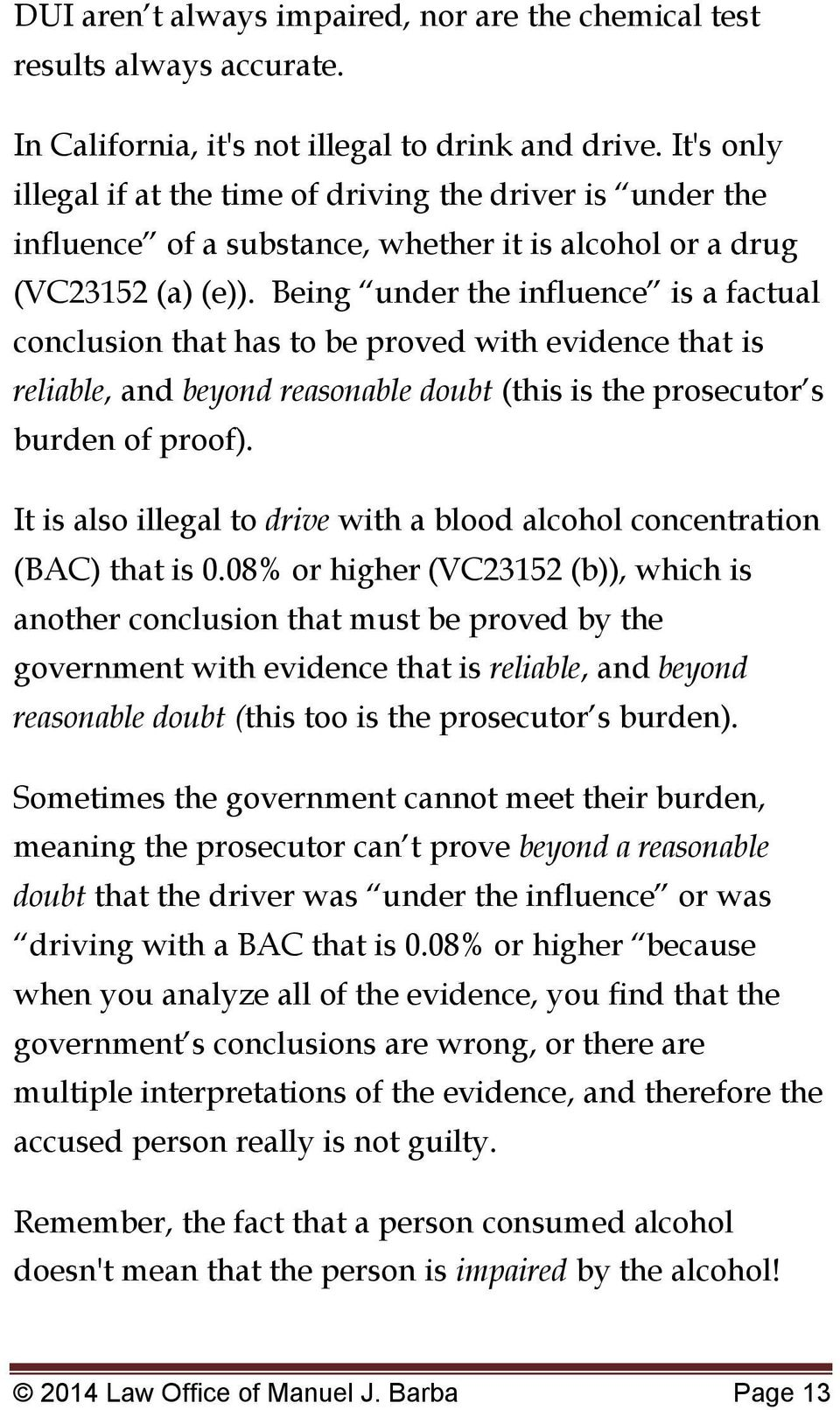 Being under the influence is a factual conclusion that has to be proved with evidence that is reliable, and beyond reasonable doubt (this is the prosecutor s burden of proof).