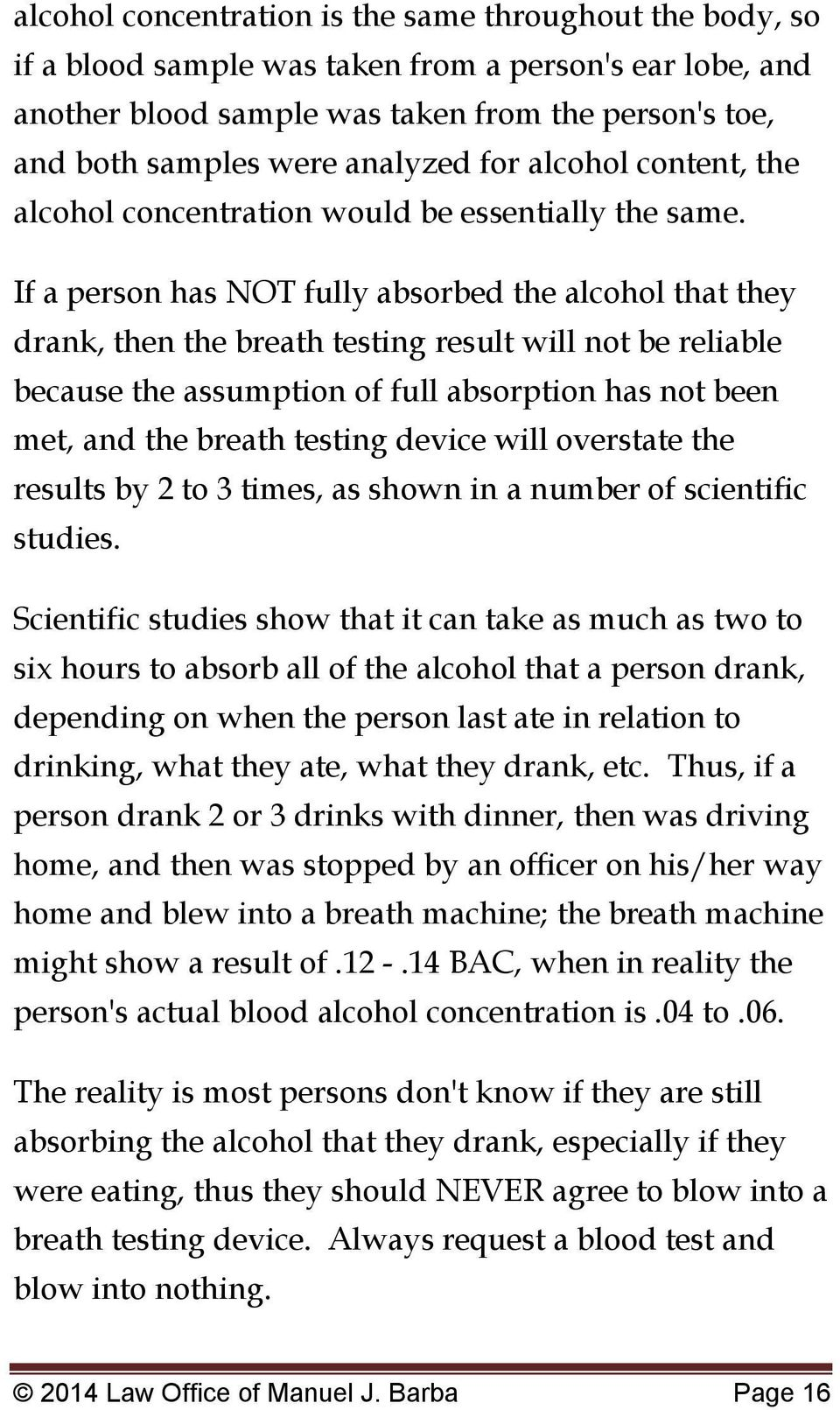 If a person has NOT fully absorbed the alcohol that they drank, then the breath testing result will not be reliable because the assumption of full absorption has not been met, and the breath testing