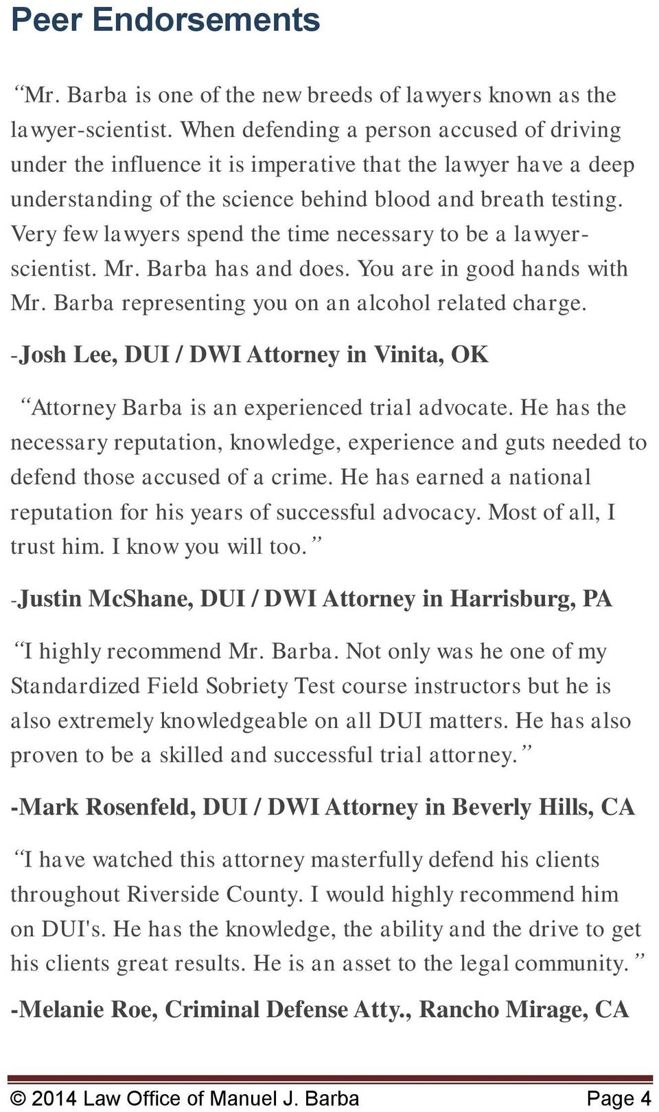 Very few lawyers spend the time necessary to be a lawyerscientist. Mr. Barba has and does. You are in good hands with Mr. Barba representing you on an alcohol related charge.