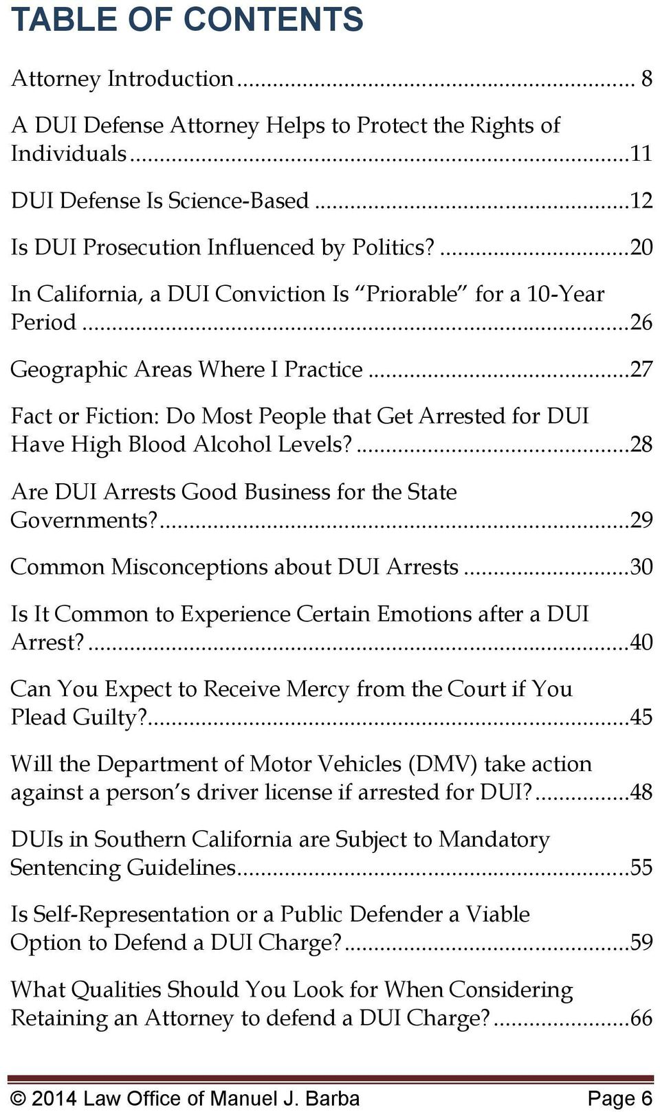 ..27 Fact or Fiction: Do Most People that Get Arrested for DUI Have High Blood Alcohol Levels?...28 Are DUI Arrests Good Business for the State Governments?...29 Common Misconceptions about DUI Arrests.