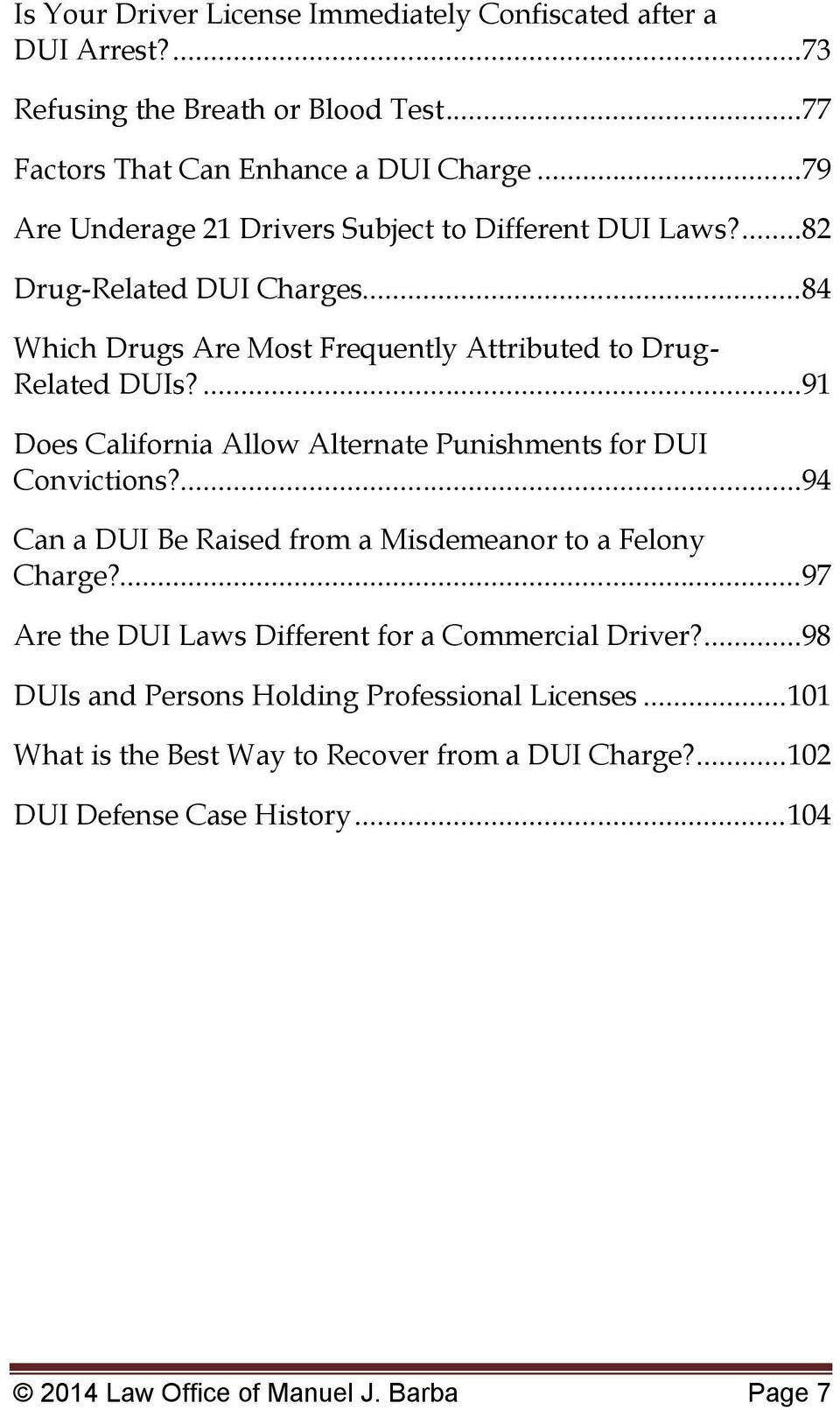 ...91 Does California Allow Alternate Punishments for DUI Convictions?...94 Can a DUI Be Raised from a Misdemeanor to a Felony Charge?