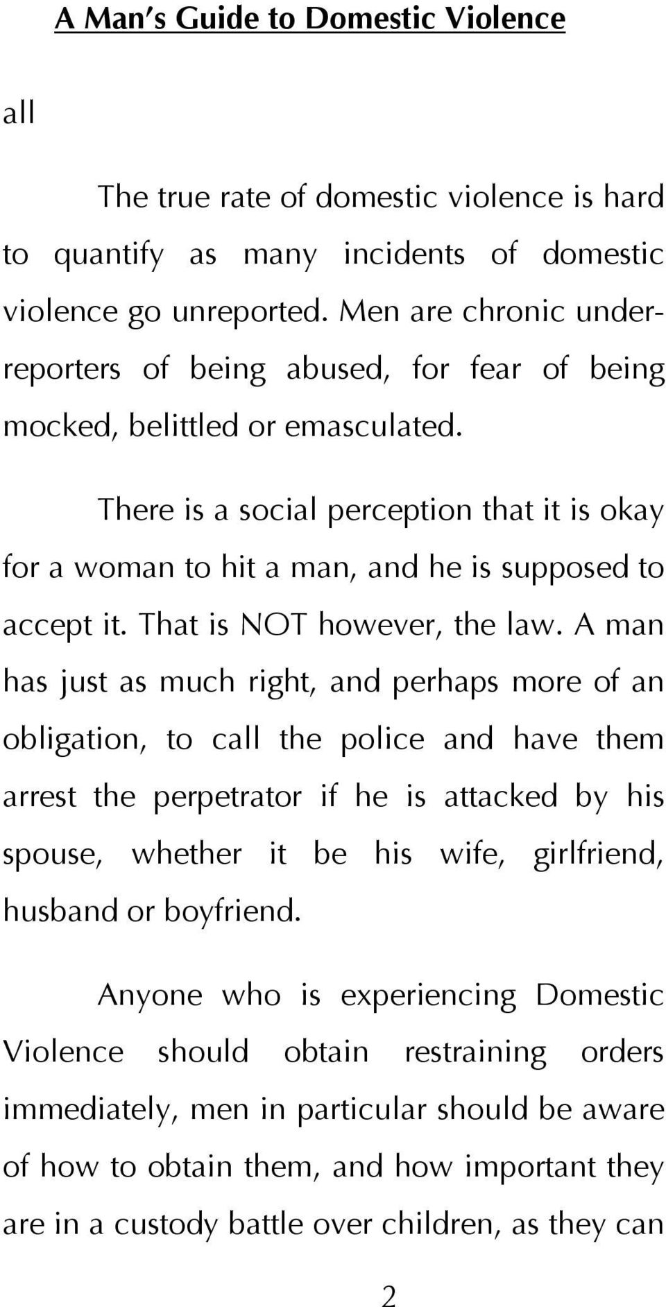 There is a social perception that it is okay for a woman to hit a man, and he is supposed to accept it. That is NOT however, the law.