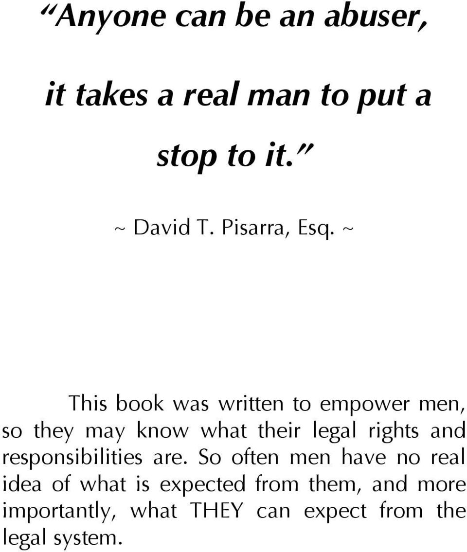 ~ This book was written to empower men, so they may know what their legal rights