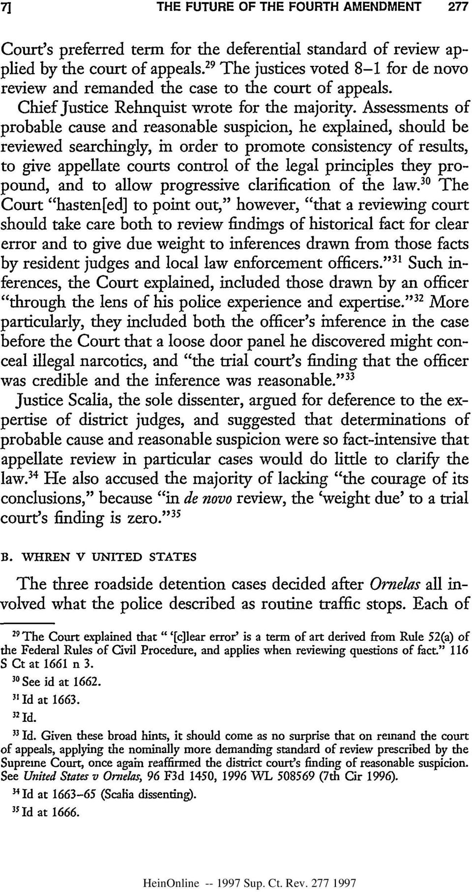 Assessments of probable cause and reasonable suspicion, he explained, should be reviewed searchingly, in order to promote consistency of results, to give appellate courts control of the legal