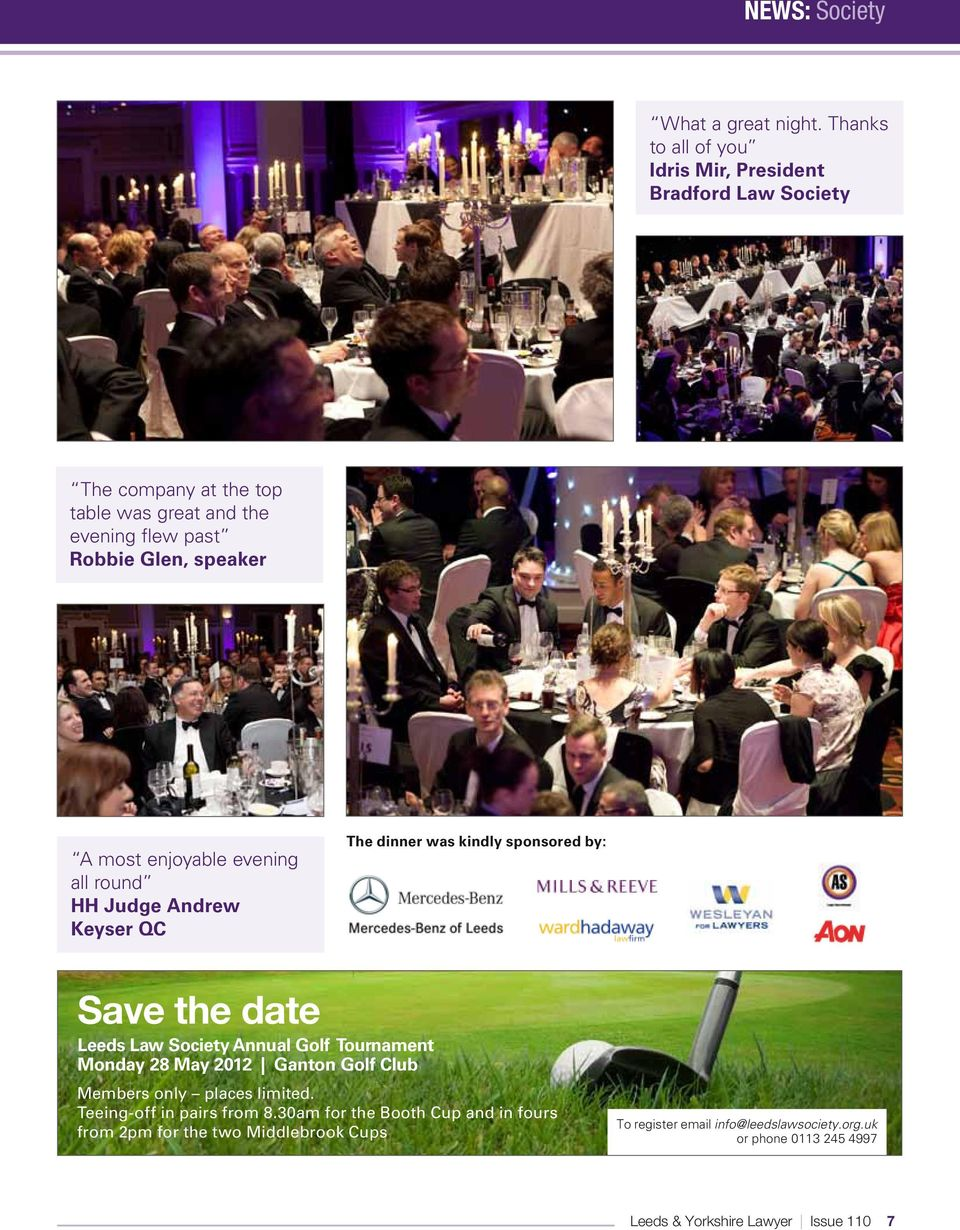 most enjoyable evening all round HH Judge Andrew Keyser QC The dinner was kindly sponsored by: Save the date Leeds Law Society Annual Golf Tournament