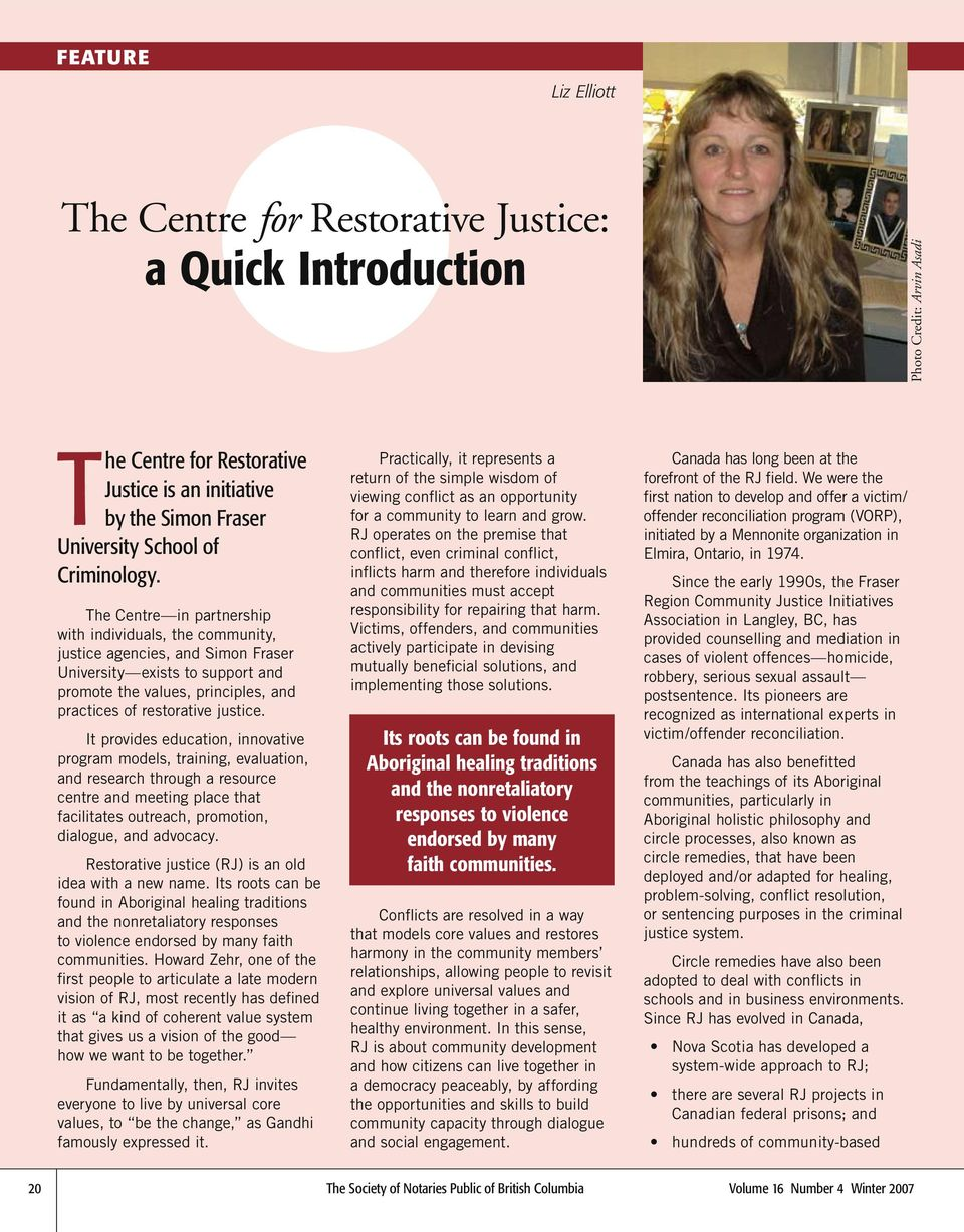 The Centre in partnership with individuals, the community, justice agencies, and Simon Fraser University exists to support and promote the values, principles, and practices of restorative justice.