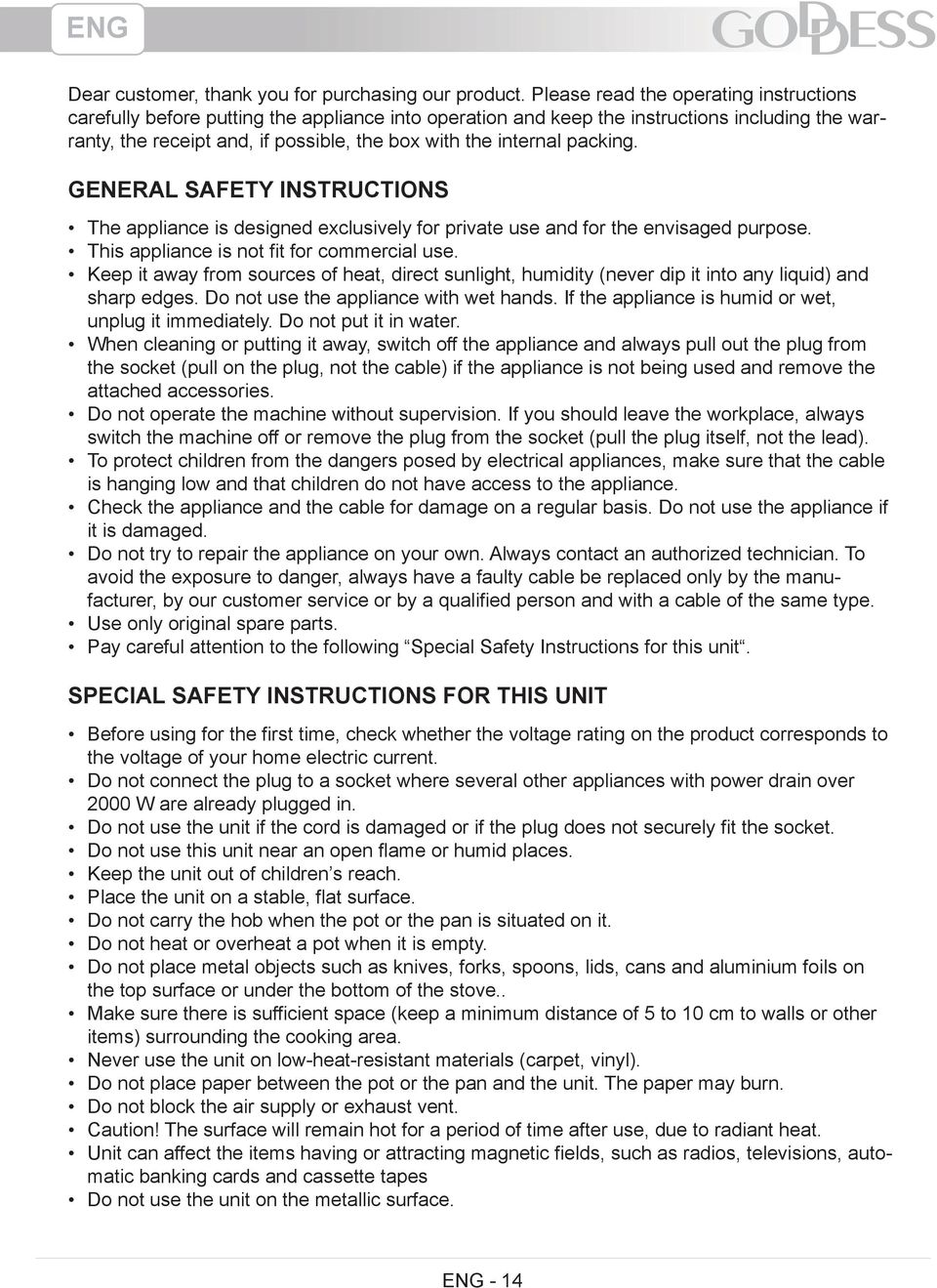 packing. General Safety Instructions The appliance is designed exclusively for private use and for the envisaged purpose. This appliance is not fit for commercial use.