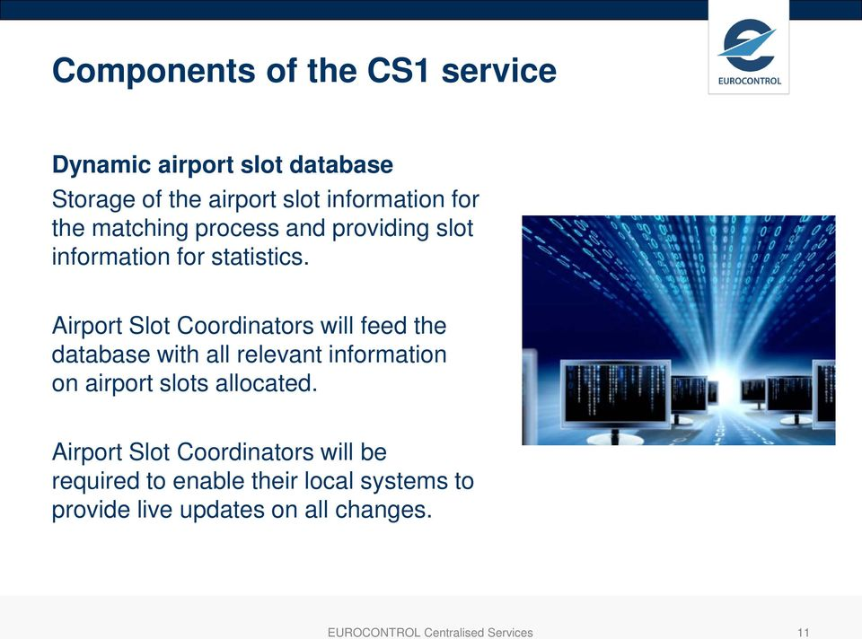 Airport Slot Coordinators will feed the database with all relevant information on airport slots allocated.