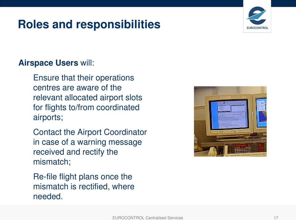 Contact the Airport Coordinator in case of a warning message received and rectify the