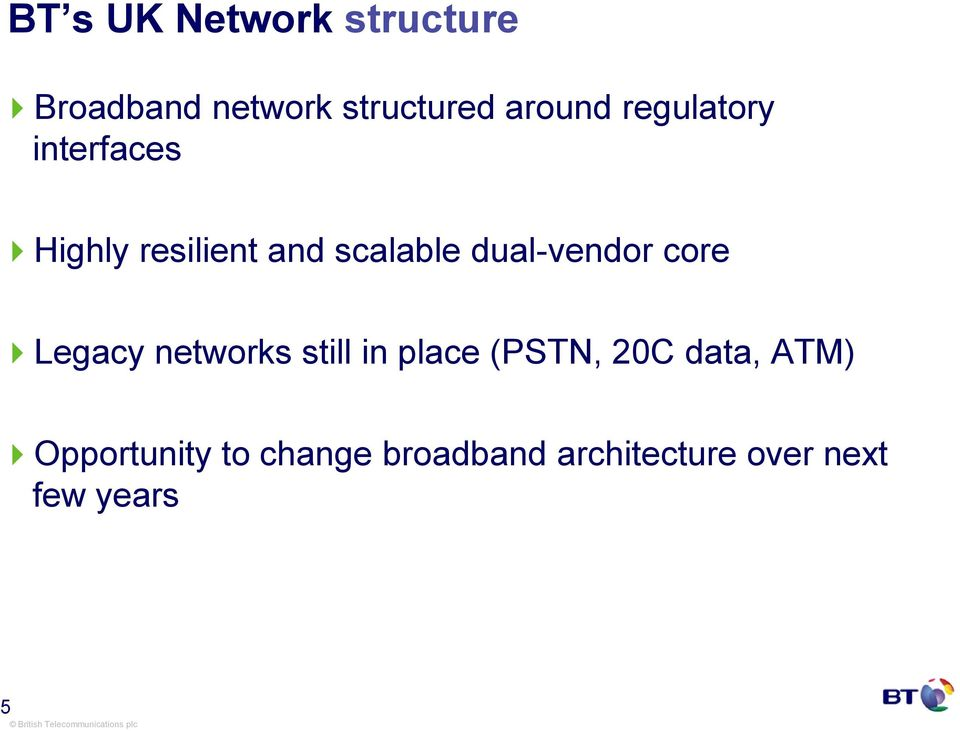 dual-vendor core Legacy networks still in place (PTN, 20C