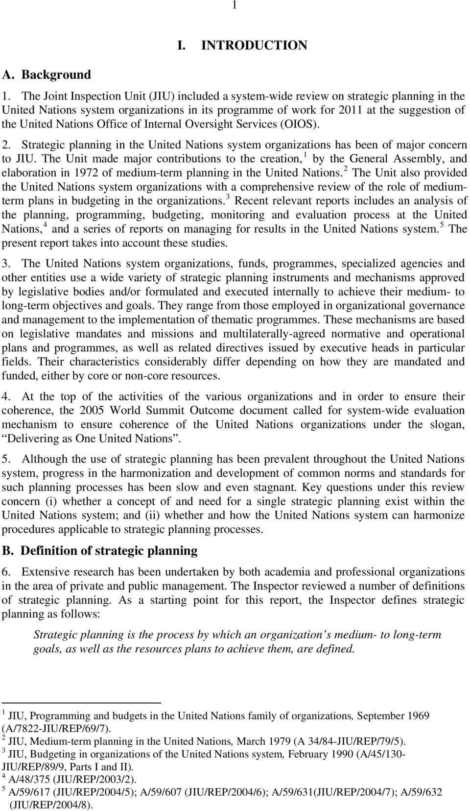 Nations Office of Internal Oversight Services (OIOS). 2. Strategic planning in the United Nations system organizations has been of major concern to JIU.