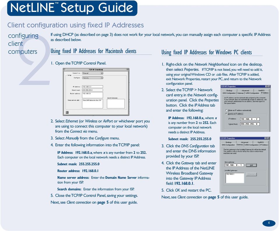 Select Ethernet (or Wireless or AirPort or whichever port you are using to connect this computer to your local network) from the Connect via menu. 3. Select Manually from the Configure menu. 4.