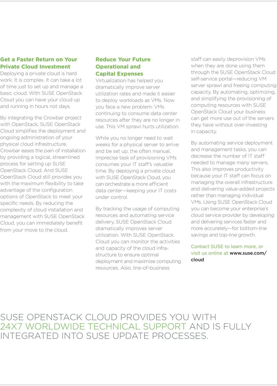 By integrating the Crowbar project with OpenStack, SUSE OpenStack Cloud simplifies the deployment and ongoing administration of your physical cloud infrastructure.