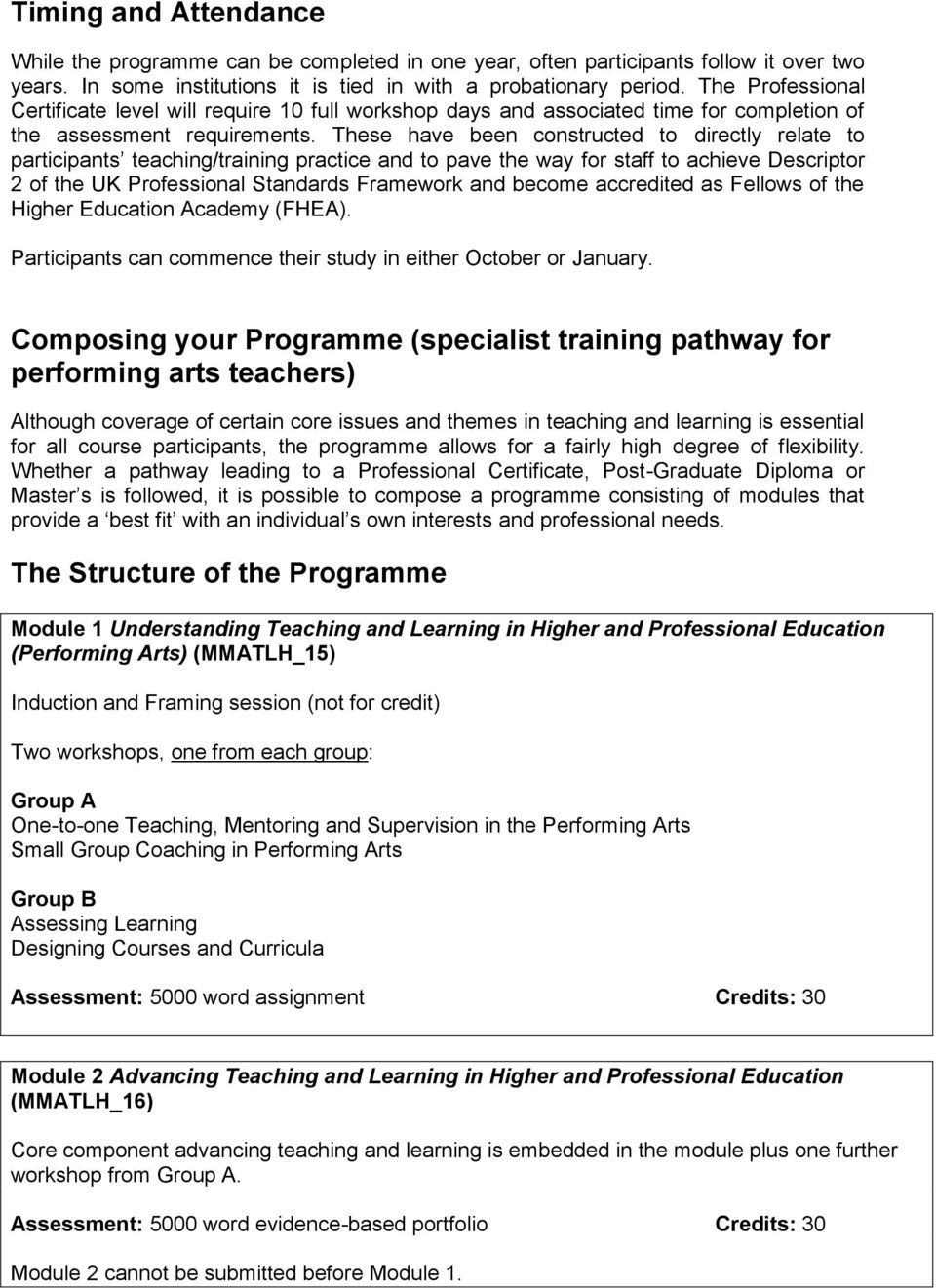 These have been constructed to directly relate to participants teaching/training practice and to pave the way for staff to achieve Descriptor 2 of the UK Professional Standards Framework and become