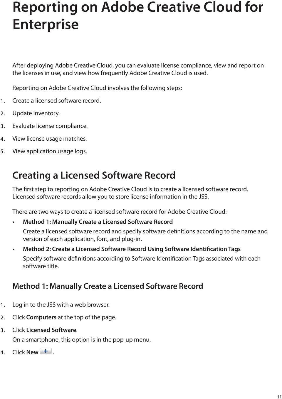 View license usage matches. 5. View application usage logs. Creating a Licensed Software Record The first step to reporting on Adobe Creative Cloud is to create a licensed software record.