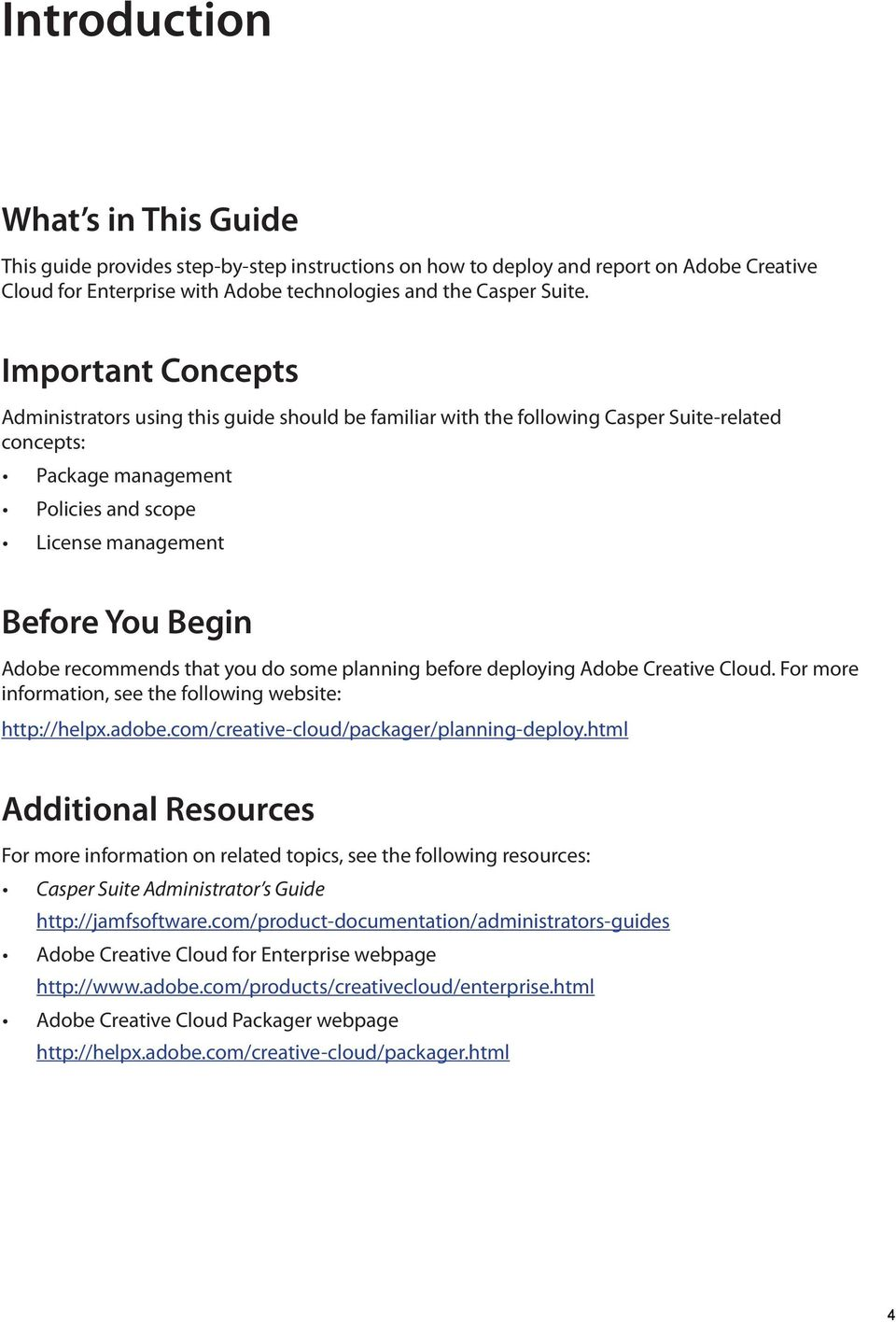 recommends that you do some planning before deploying Adobe Creative Cloud. For more information, see the following website: http://helpx.adobe.com/creative-cloud/packager/planning-deploy.