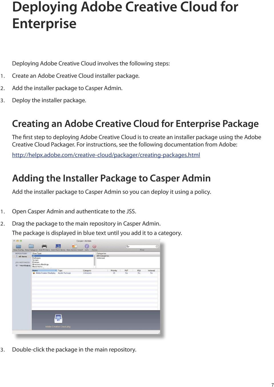 Creating an Adobe Creative Cloud for Enterprise Package The first step to deploying Adobe Creative Cloud is to create an installer package using the Adobe Creative Cloud Packager.