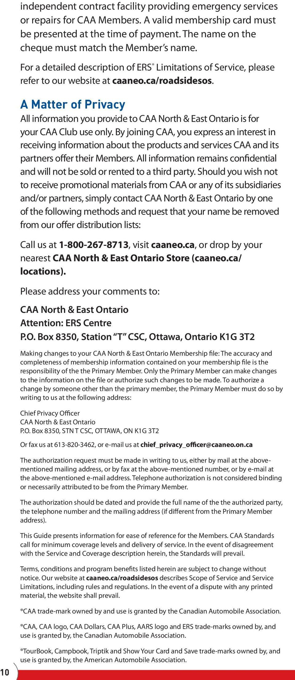 A Matter of Privacy All information you provide to CAA North & East Ontario is for your CAA Club use only.