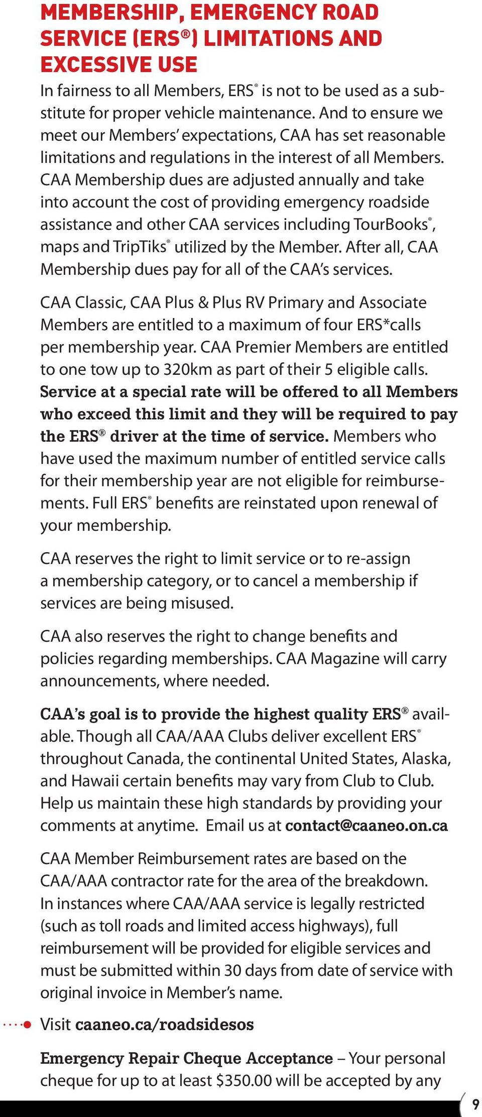 CAA Membership dues are adjusted annually and take into account the cost of providing emergency roadside assistance and other CAA services including TourBooks, maps and TripTiks utilized by the