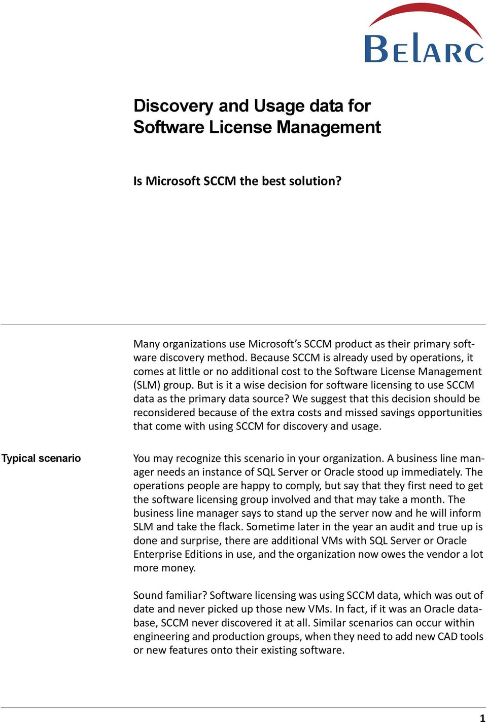 But is it a wise decision for software licensing to use SCCM data as the primary data source?