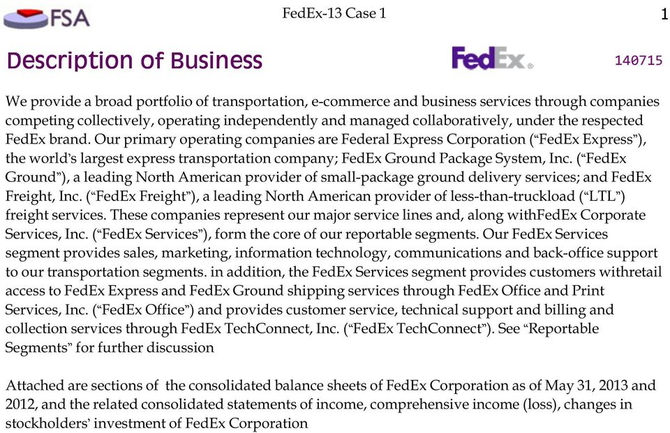 Our primary operating companies are Federal Express Corporation ( FedEx Express ), the world s largest express transportation company; FedEx Ground Package System, Inc.