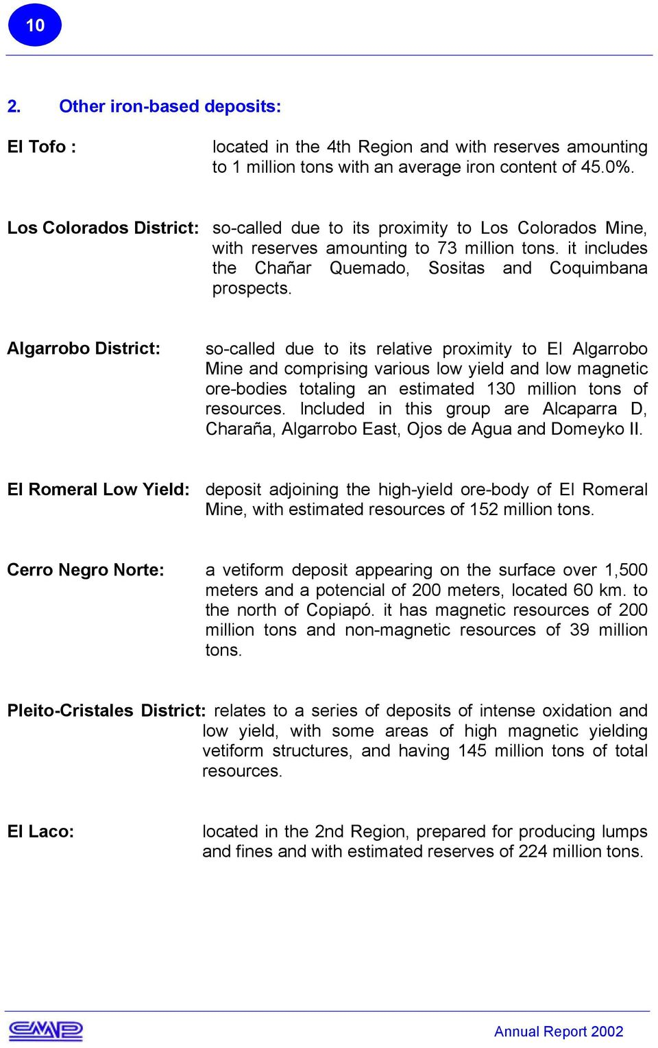 Algarrobo District: so-called due to its relative proximity to El Algarrobo Mine and comprising various low yield and low magnetic ore-bodies totaling an estimated 130 million tons of resources.