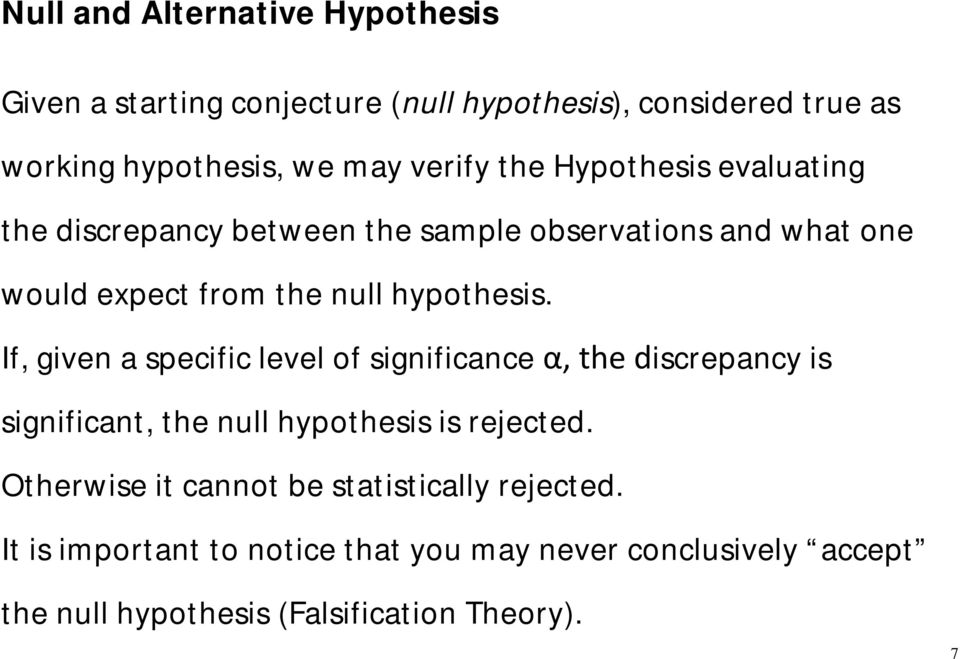 If, given a specific level of significance α, the discrepancy is significant, the null hypothesis is rejected.