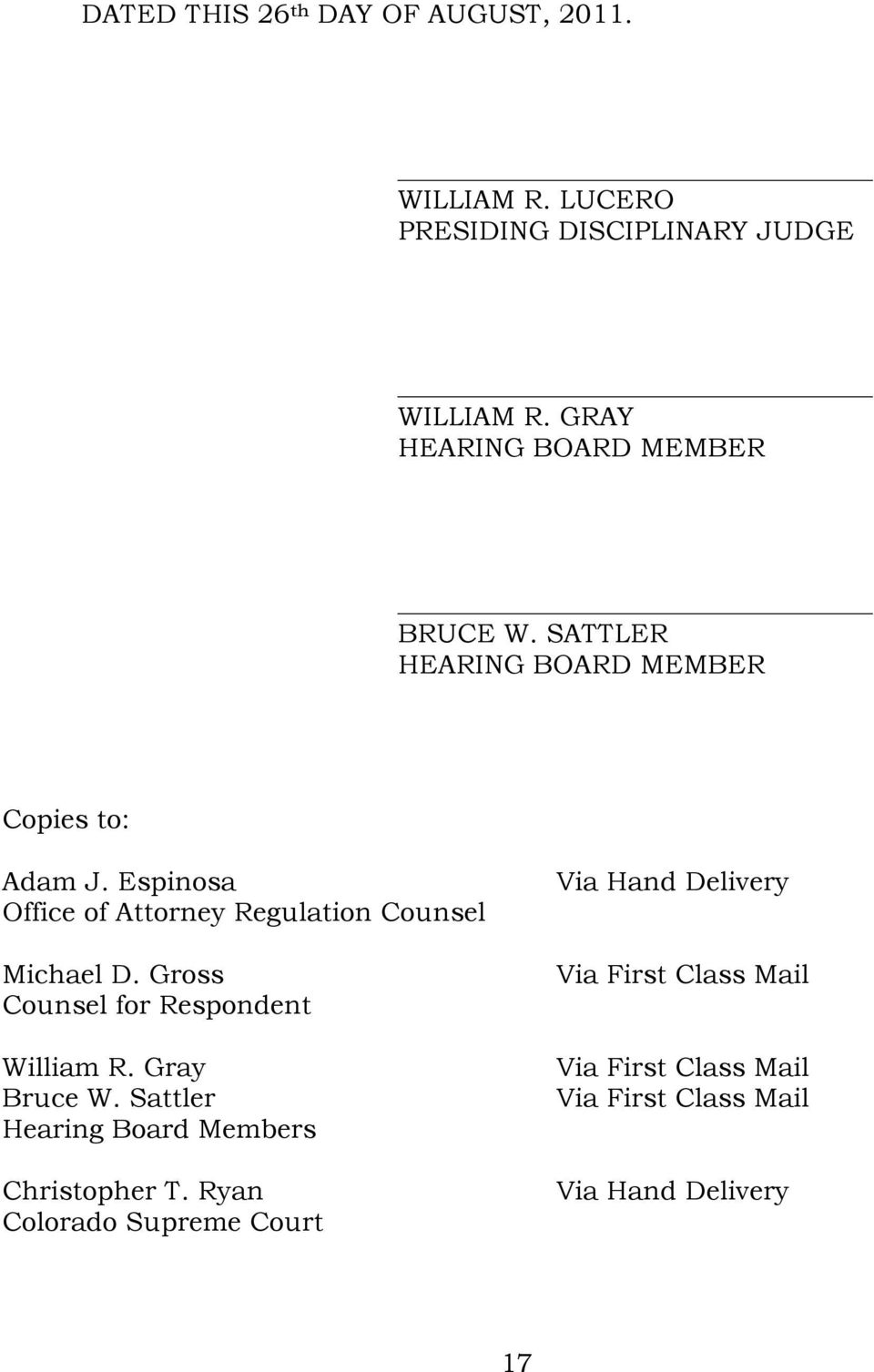 Espinosa Office of Attorney Regulation Counsel Michael D. Gross Counsel for Respondent William R. Gray Bruce W.