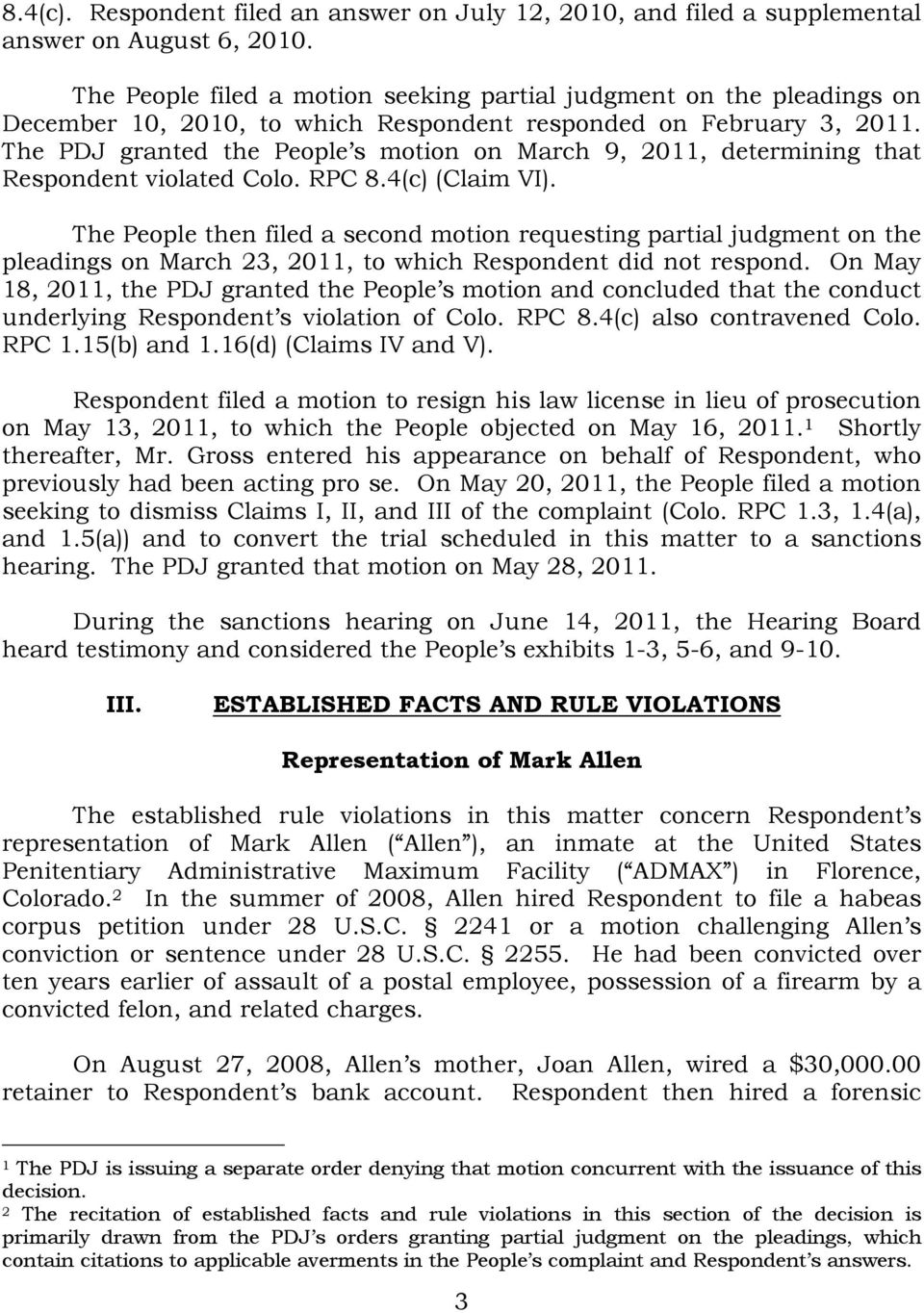 The PDJ granted the People s motion on March 9, 2011, determining that Respondent violated Colo. RPC 8.4(c) (Claim VI).