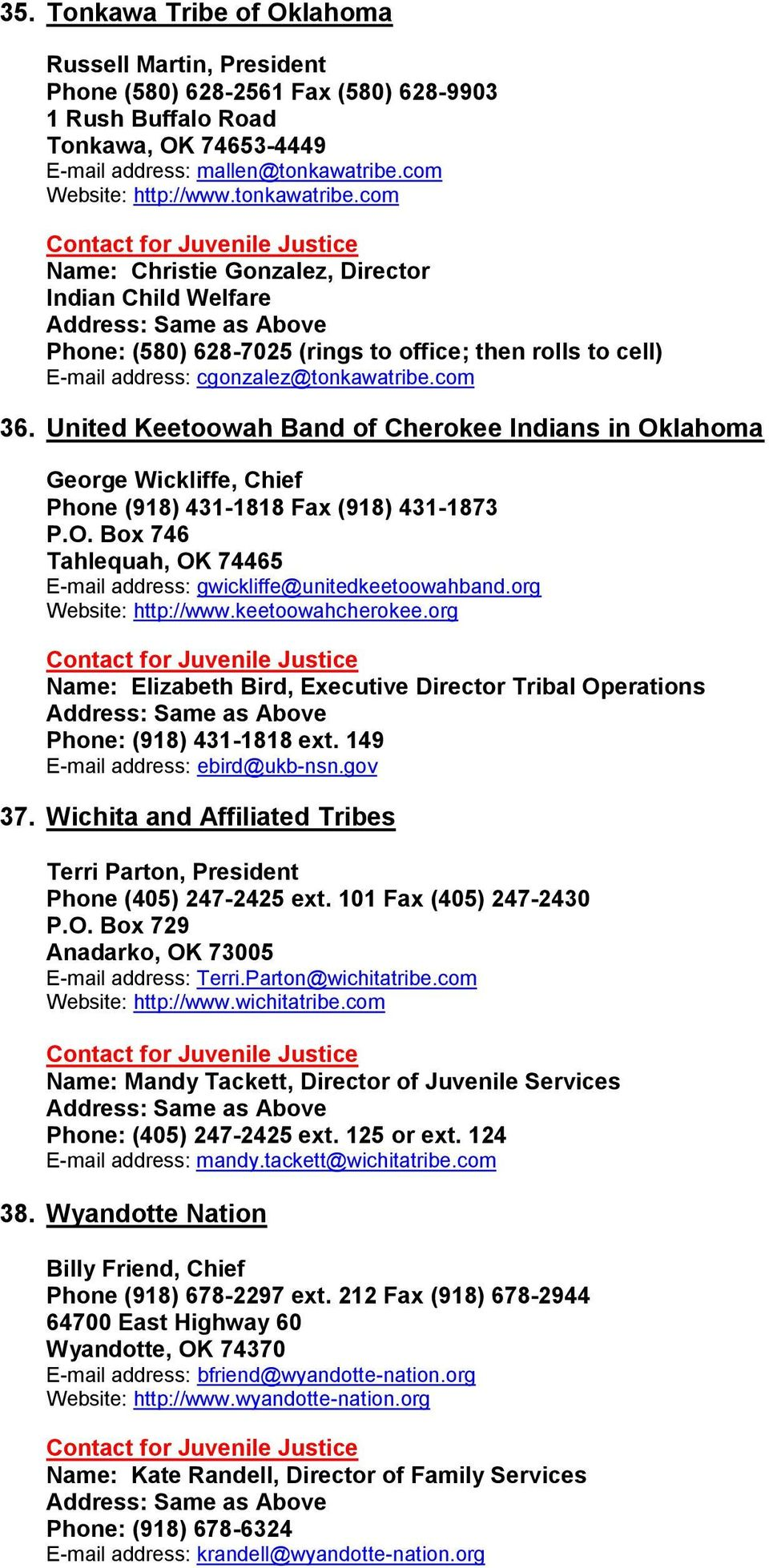 United Keetoowah Band of Cherokee Indians in Oklahoma George Wickliffe, Chief Phone (918) 431-1818 Fax (918) 431-1873 P.O. Box 746 Tahlequah, OK 74465 E-mail address: gwickliffe@unitedkeetoowahband.