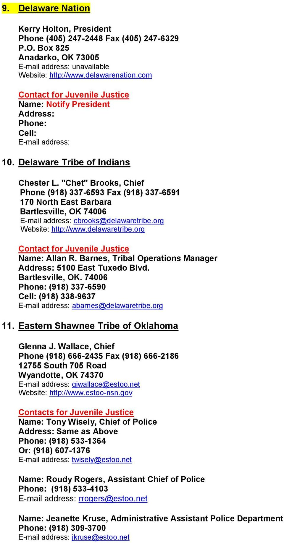 """Chet"" Brooks, Chief Phone (918) 337-6593 Fax (918) 337-6591 170 North East Barbara Bartlesville, OK 74006 E-mail address: cbrooks@delawaretribe.org Website: http://www.delawaretribe.org Name: Allan R."