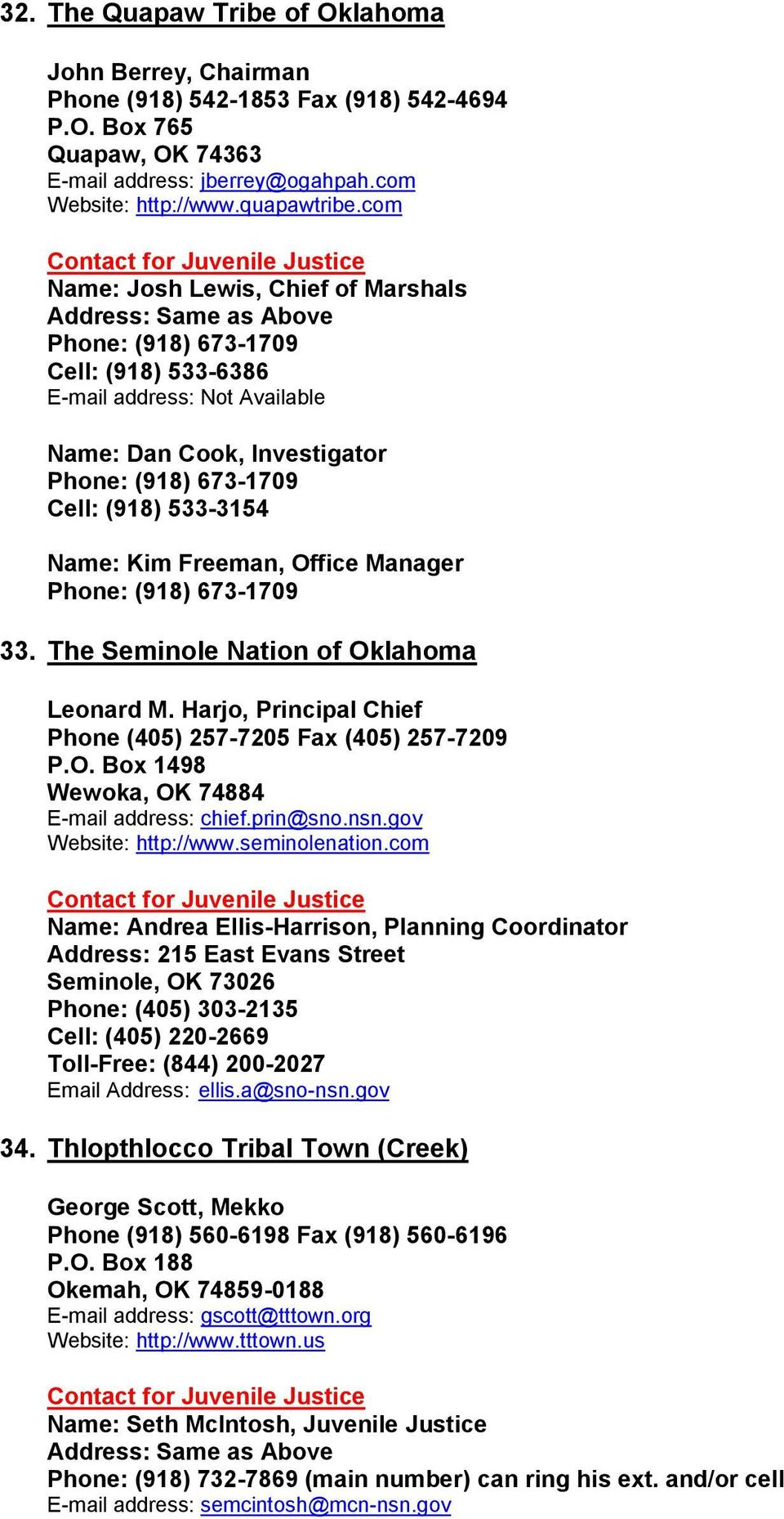 (918) 673-1709 33. The Seminole Nation of Oklahoma Leonard M. Harjo, Principal Chief Phone (405) 257-7205 Fax (405) 257-7209 P.O. Box 1498 Wewoka, OK 74884 E-mail address: chief.prin@sno.nsn.