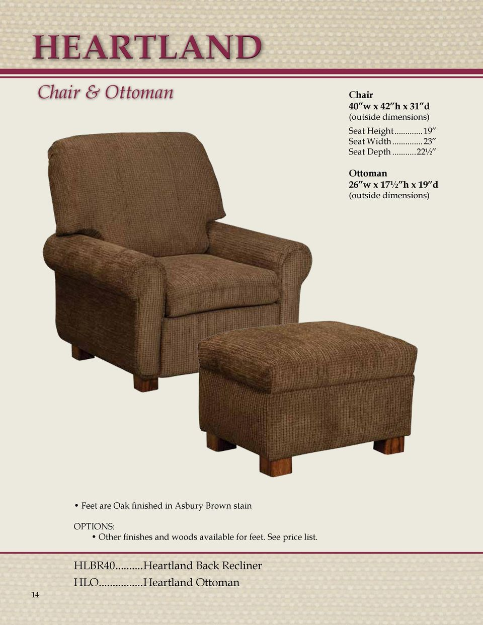 ..22½ Ottoman 26 w x 17½ h x 19 d Feet are Oak finished in Asbury Brown