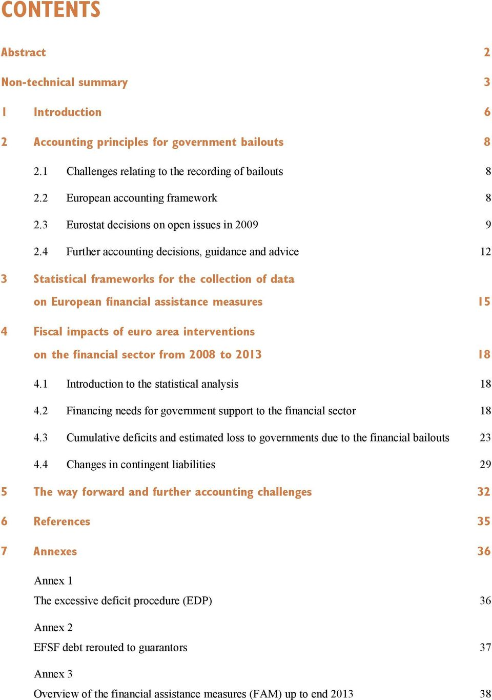 4 Further accounting decisions, guidance and advice 12 3 Statistical frameworks for the collection of data on European financial assistance measures 15 4 Fiscal impacts of euro area interventions on