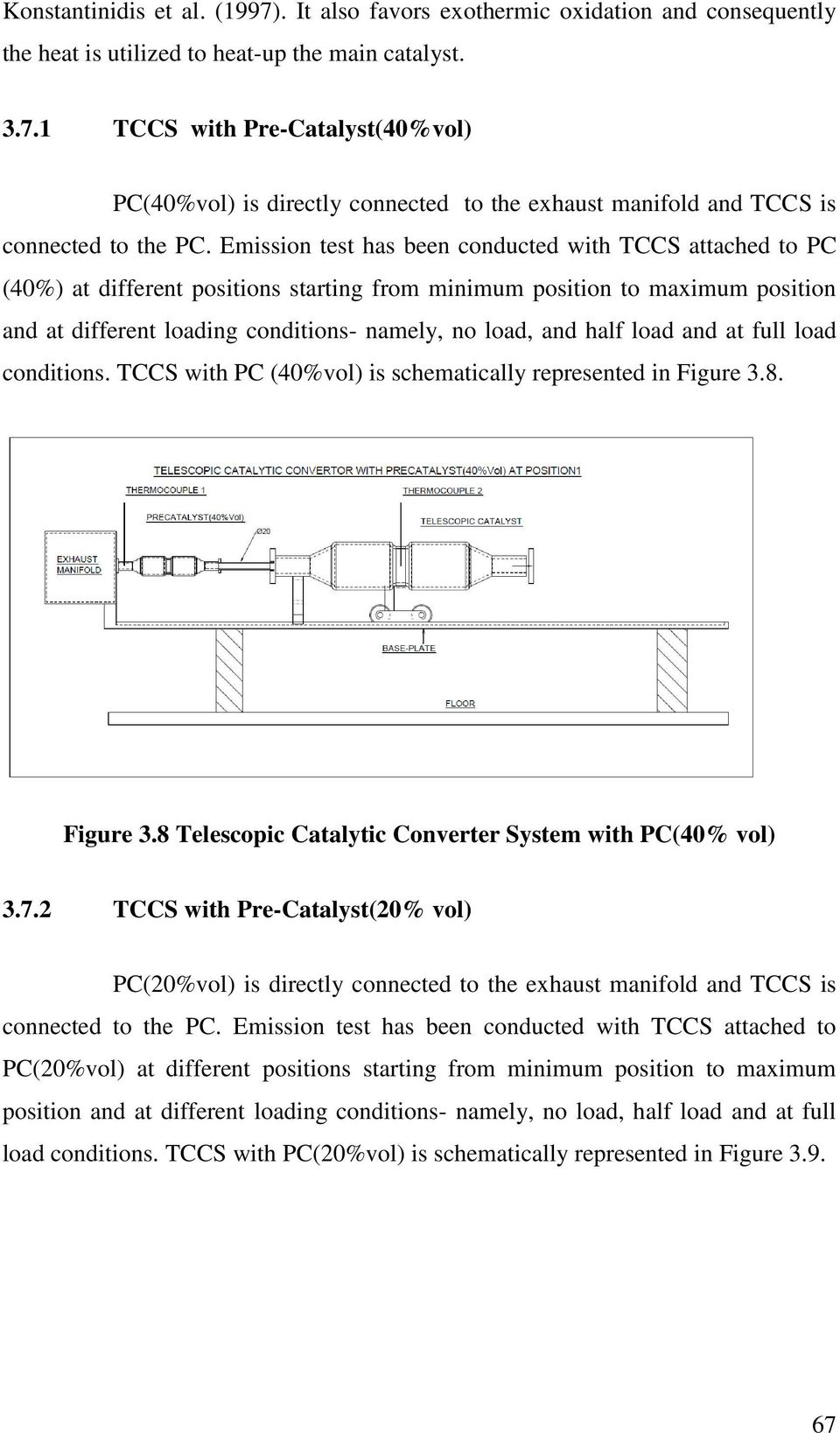 half load and at full load conditions. TCCS with PC (40%vol) is schematically represented in Figure 3.8. Figure 3.8 Telescopic Catalytic Converter System with PC(40% vol) 3.7.