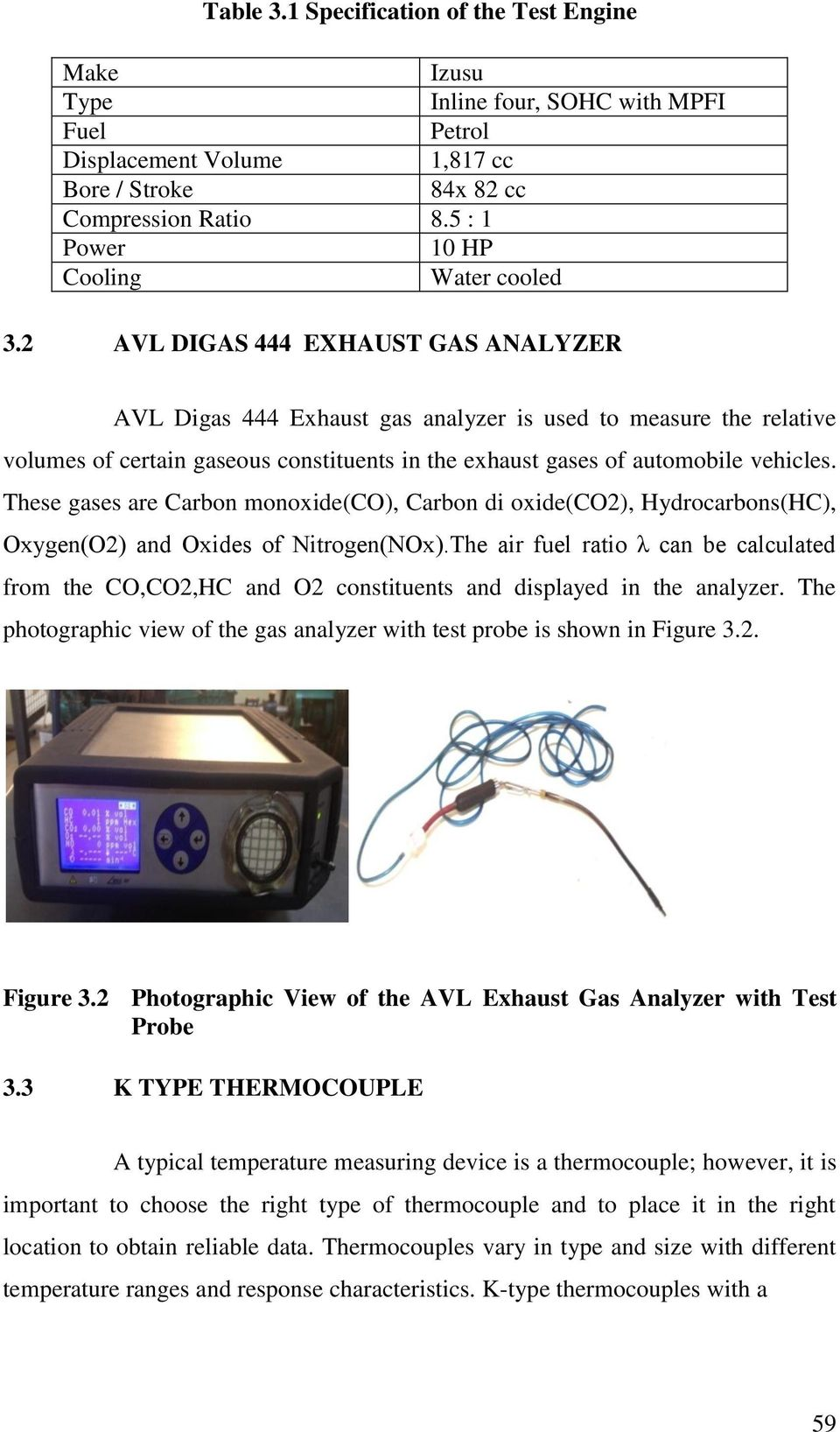 2 AVL DIGAS 444 EXHAUST GAS ANALYZER AVL Digas 444 Exhaust gas analyzer is used to measure the relative volumes of certain gaseous constituents in the exhaust gases of automobile vehicles.