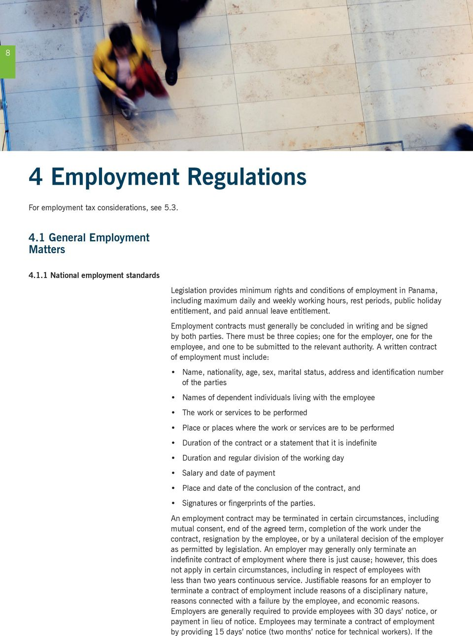 1 National employment standards Legislation provides minimum rights and conditions of employment in Panama, including maximum daily and weekly working hours, rest periods, public holiday entitlement,