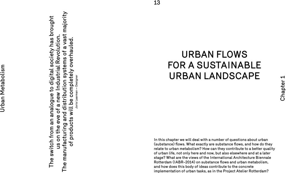 Joris Laarman Designer Urban Flows for a Sustainable Urban Landscape In this chapter we will deal with a number of questions about urban (substance) flows.